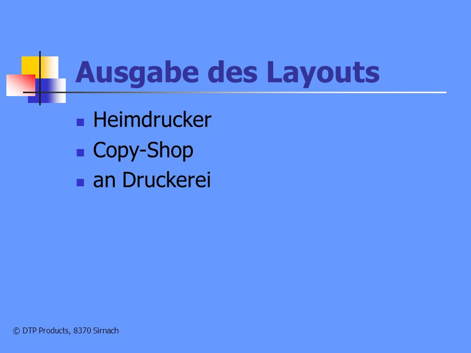 © DTP Products, 8370 Sirnach Ausgabe des Layouts Heimdrucker Copy-Shop an Druckerei