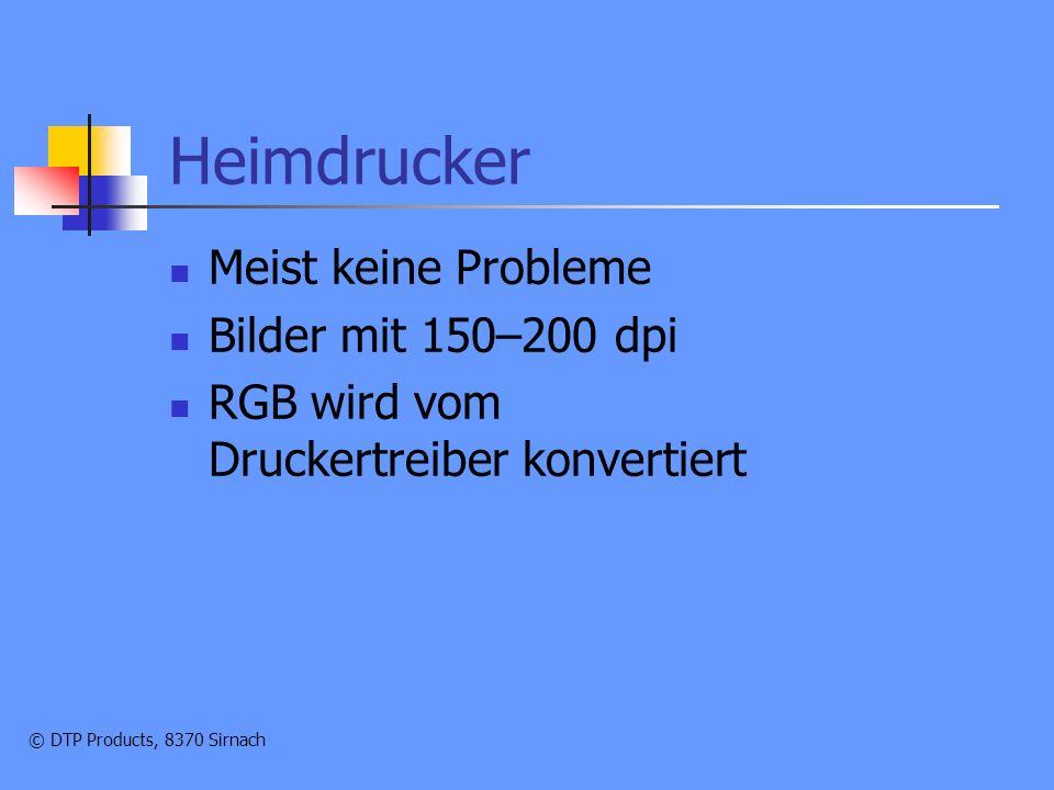 © DTP Products, 8370 Sirnach Heimdrucker Meist keine Probleme Bilder mit 150–200 dpi RGB wird vom Druckertreiber konvertiert