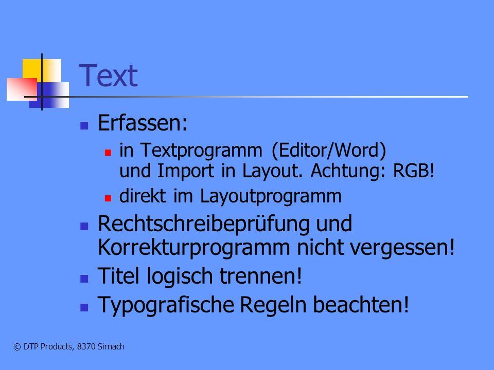 © DTP Products, 8370 Sirnach Text Erfassen: in Textprogramm (Editor/Word) und Import in Layout.