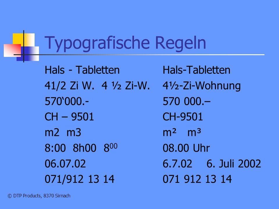 © DTP Products, 8370 Sirnach Typografische Regeln Hals - Tabletten 41/2 Zi W.