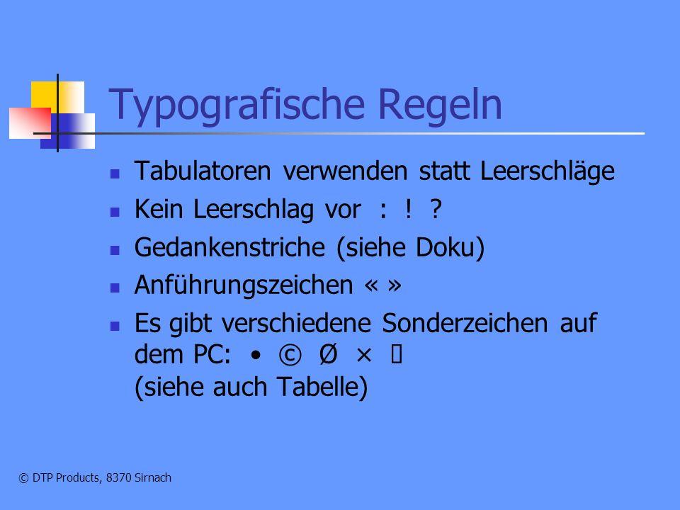 © DTP Products, 8370 Sirnach Typografische Regeln Tabulatoren verwenden statt Leerschläge Kein Leerschlag vor : .