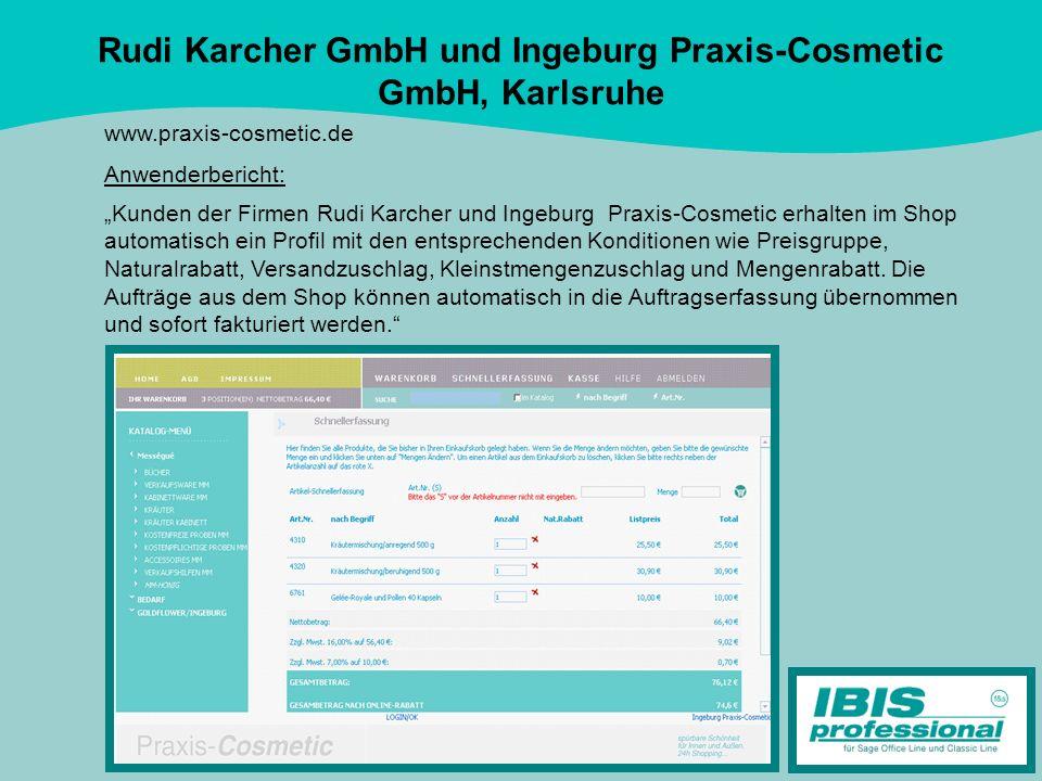 Rudi Karcher GmbH und Ingeburg Praxis-Cosmetic GmbH, Karlsruhe www.praxis-cosmetic.de Anwenderbericht: Kunden der Firmen Rudi Karcher und Ingeburg Pra