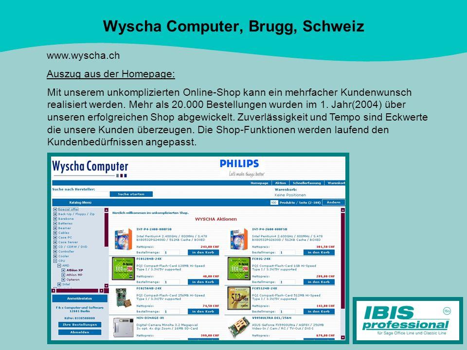 Wyscha Computer, Brugg, Schweiz www.wyscha.ch Auszug aus der Homepage: Mit unserem unkomplizierten Online-Shop kann ein mehrfacher Kundenwunsch realis