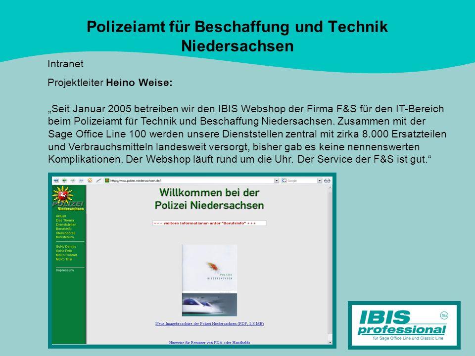 Polizeiamt für Beschaffung und Technik Niedersachsen Intranet Projektleiter Heino Weise: Seit Januar 2005 betreiben wir den IBIS Webshop der Firma F&S