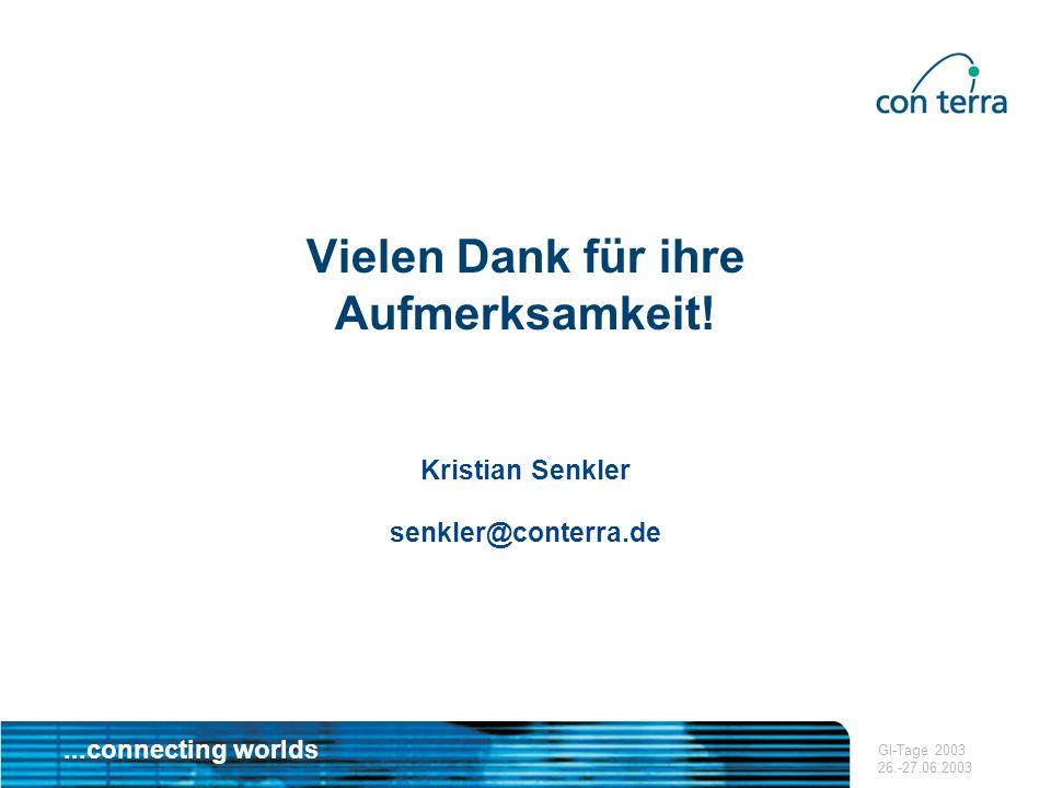 ...connecting worlds GI-Tage 2003 26.-27.06.2003 Vielen Dank für ihre Aufmerksamkeit! Kristian Senkler senkler@conterra.de