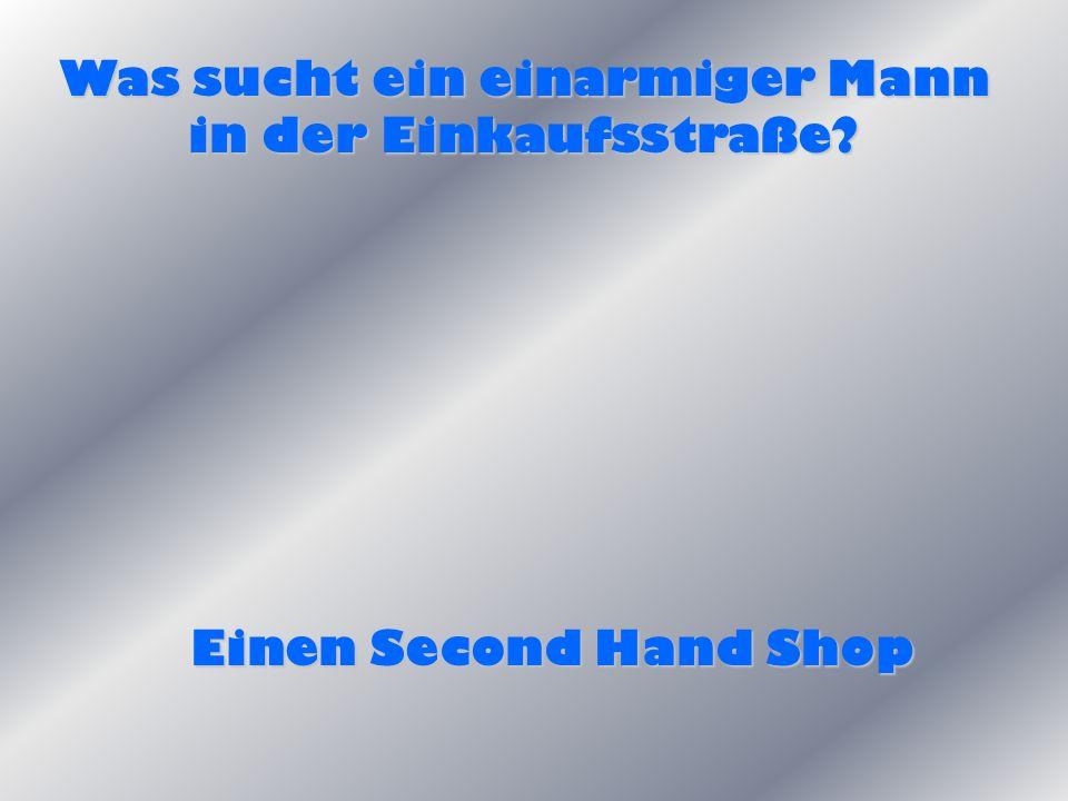 Was sucht ein einarmiger Mann in der Einkaufsstraße? Einen Second Hand Shop