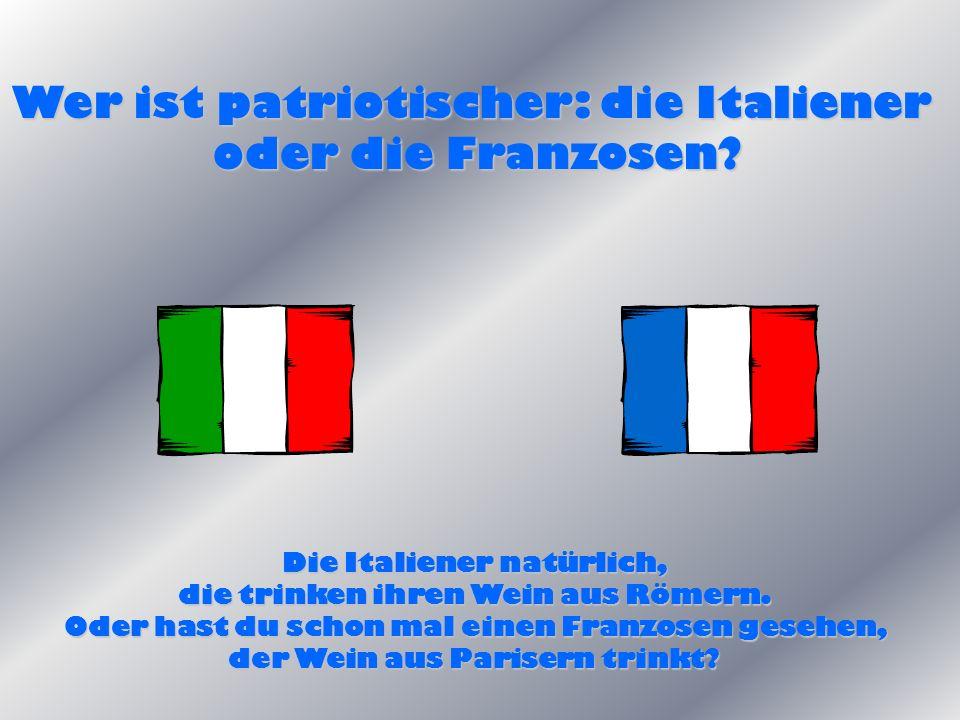 Wer ist patriotischer: die Italiener oder die Franzosen.