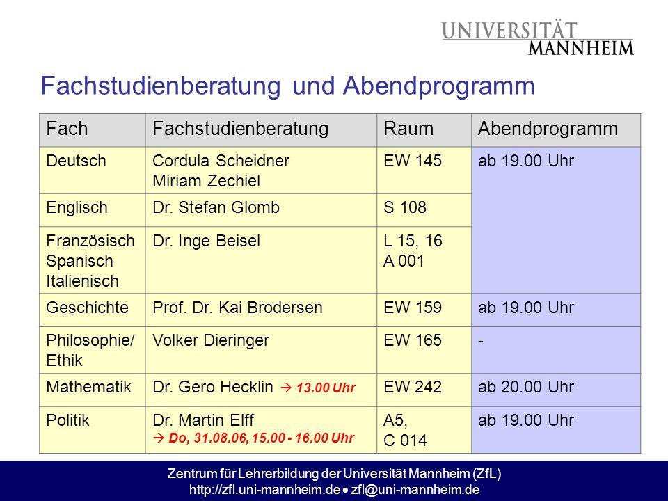 Zentrum für Lehrerbildung der Universität Mannheim (ZfL) http://zfl.uni-mannheim.de zfl@uni-mannheim.de Fachstudienberatung und Abendprogramm FachFach