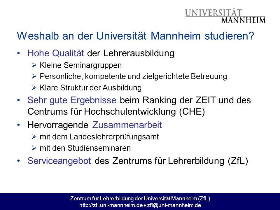 Zentrum für Lehrerbildung der Universität Mannheim (ZfL) http://zfl.uni-mannheim.de zfl@uni-mannheim.de Weshalb an der Universität Mannheim studieren?
