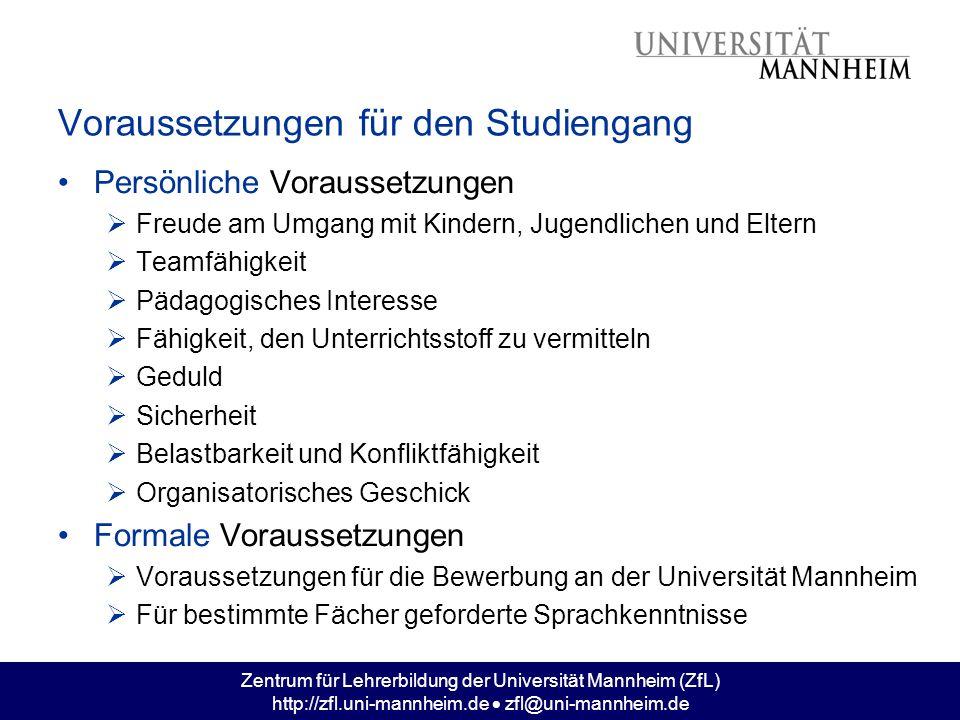 Zentrum für Lehrerbildung der Universität Mannheim (ZfL) http://zfl.uni-mannheim.de zfl@uni-mannheim.de Voraussetzungen für den Studiengang Persönlich