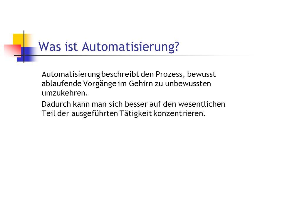 Was ist Automatisierung? Automatisierung beschreibt den Prozess, bewusst ablaufende Vorgänge im Gehirn zu unbewussten umzukehren. Dadurch kann man sic