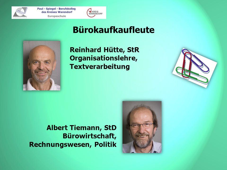 Bürokaufkaufleute Albert Tiemann, StD Bürowirtschaft, Rechnungswesen, Politik Reinhard Hütte, StR Organisationslehre, Textverarbeitung