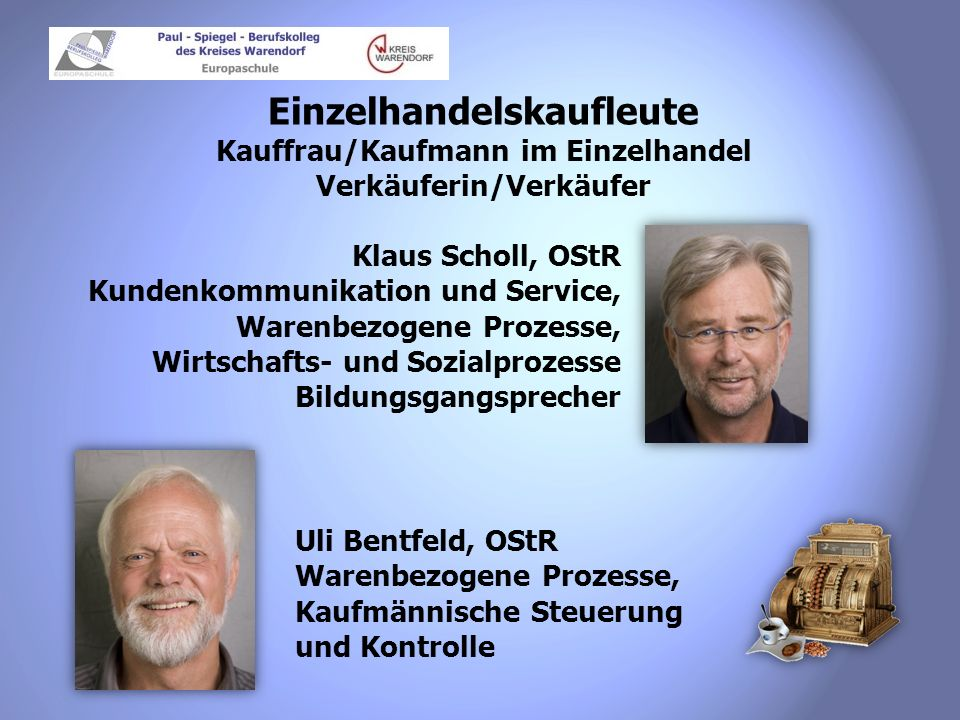 Einzelhandelskaufleute Kauffrau/Kaufmann im Einzelhandel Verkäuferin/Verkäufer Klaus Scholl, OStR Kundenkommunikation und Service, Warenbezogene Proze