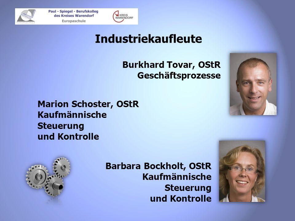 Industriekaufleute Burkhard Tovar, OStR Geschäftsprozesse Barbara Bockholt, OStR Kaufmännische Steuerung und Kontrolle Marion Schoster, OStR Kaufmänni