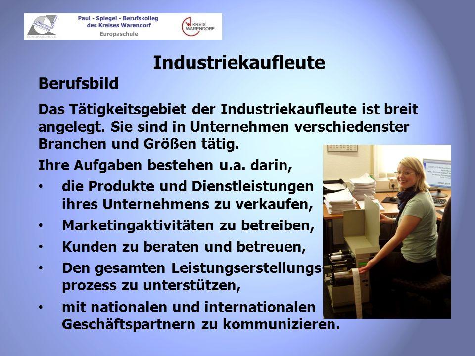 Industriekaufleute Berufsbild Industriekaufleute speziali- sieren sich in ihrer späteren Tätigkeit, z.B.