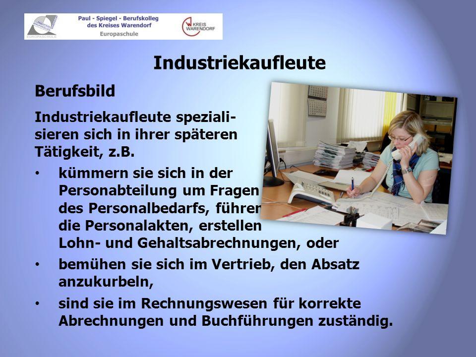 Industriekaufleute Berufsbild Industriekaufleute speziali- sieren sich in ihrer späteren Tätigkeit, z.B. kümmern sie sich in der Personabteilung um Fr