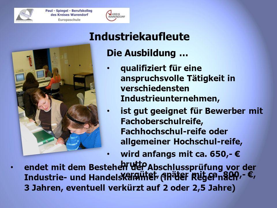 Industriekaufleute Die Ausbildung … qualifiziert für eine anspruchsvolle Tätigkeit in verschiedensten Industrieunternehmen, ist gut geeignet für Bewer