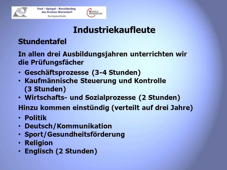 Industriekaufleute Stundentafel In allen drei Ausbildungsjahren unterrichten wir die Prüfungsfächer Geschäftsprozesse (3-4 Stunden) Kaufmännische Steu