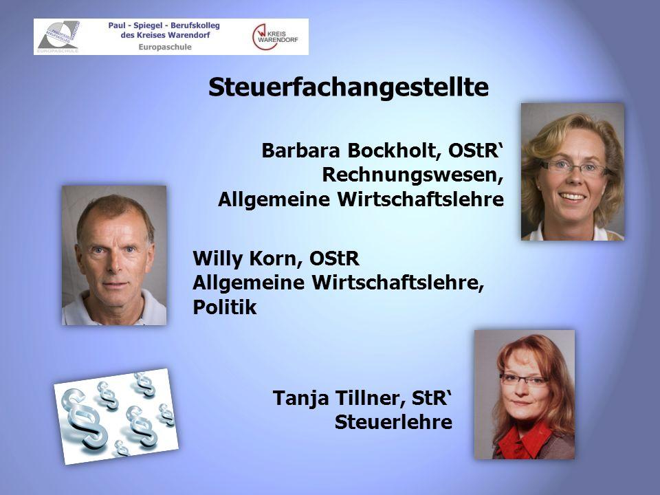 Steuerfachangestellte Willy Korn, OStR Allgemeine Wirtschaftslehre, Politik Tanja Tillner, StR Steuerlehre Barbara Bockholt, OStR Rechnungswesen, Allg