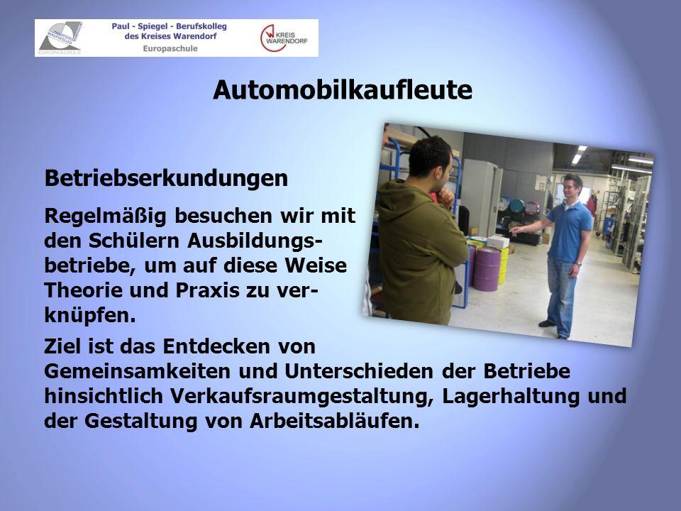 Automobilkaufleute Betriebsbesichtigungen Betriebsbesichtigungen bieten unseren Schülern einen Blick auf die Produktionsanlagen der Hersteller.