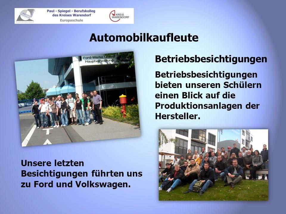 Automobilkaufleute Betriebsbesichtigungen Betriebsbesichtigungen bieten unseren Schülern einen Blick auf die Produktionsanlagen der Hersteller. Unsere
