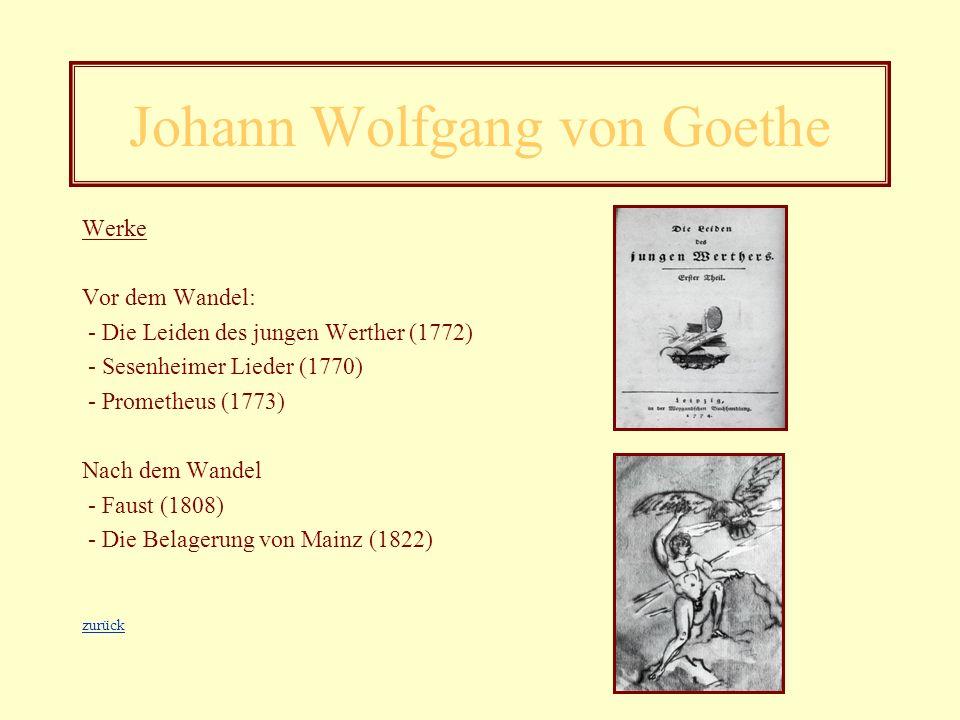 Johann Wolfgang von Goethe * 28. August 1749 in Frankfurt a. M. 22. März 1832 in Weimar - 1765: Studium der Juristik in Leipzig - 1771 – 1775: Arbeit