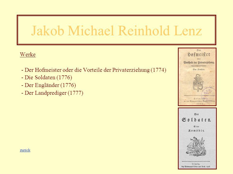 Jakob Michael Reinhold Lenz * 23. Januar 1751 in Livland 04. Juni 1792 in Moskau - 1768: Theologiestudium in Königsberg - 1771: Abbruch des Studiums,