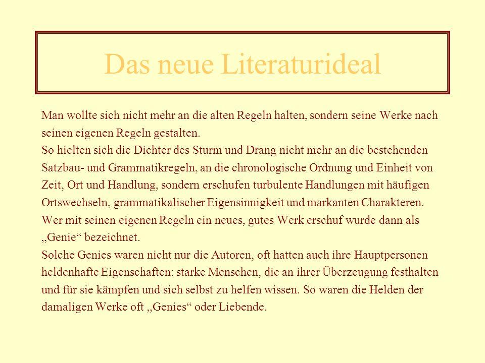 Das neue Literaturideal Man wollte sich nicht mehr an die alten Regeln halten, sondern seine Werke nach seinen eigenen Regeln gestalten.