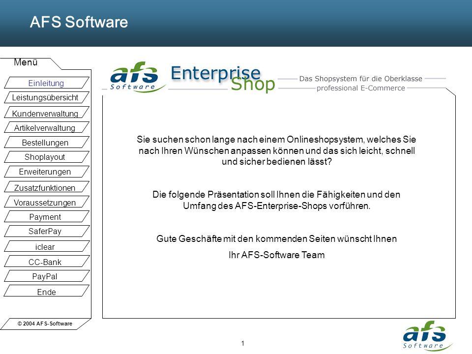© 2004 AFS-Software AFS Software Menü 1 Sie suchen schon lange nach einem Onlineshopsystem, welches Sie nach Ihren Wünschen anpassen können und das sich leicht, schnell und sicher bedienen lässt.