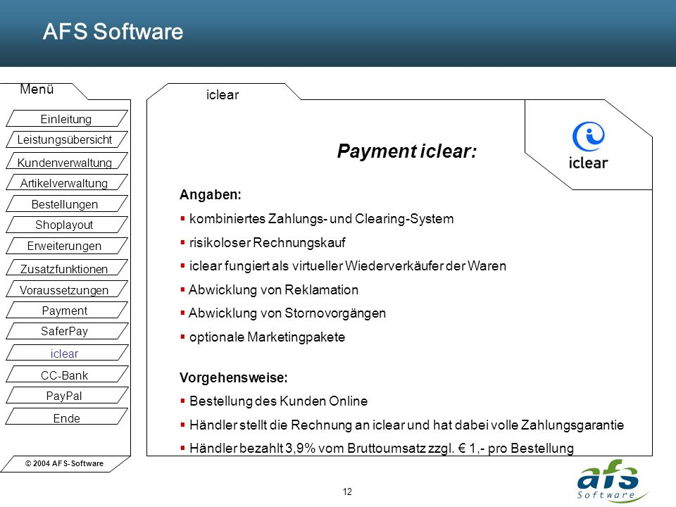 © 2004 AFS-Software AFS Software Menü 12 iclear Payment iclear: Angaben: kombiniertes Zahlungs- und Clearing-System risikoloser Rechnungskauf iclear f