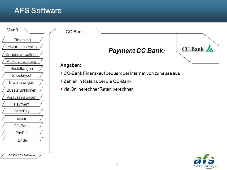 © 2004 AFS-Software AFS Software Menü 13 CC Bank Payment CC Bank: Angaben: CC-Bank Finanzkauf bequem per Internet von zuhause aus Zahlen in Raten über
