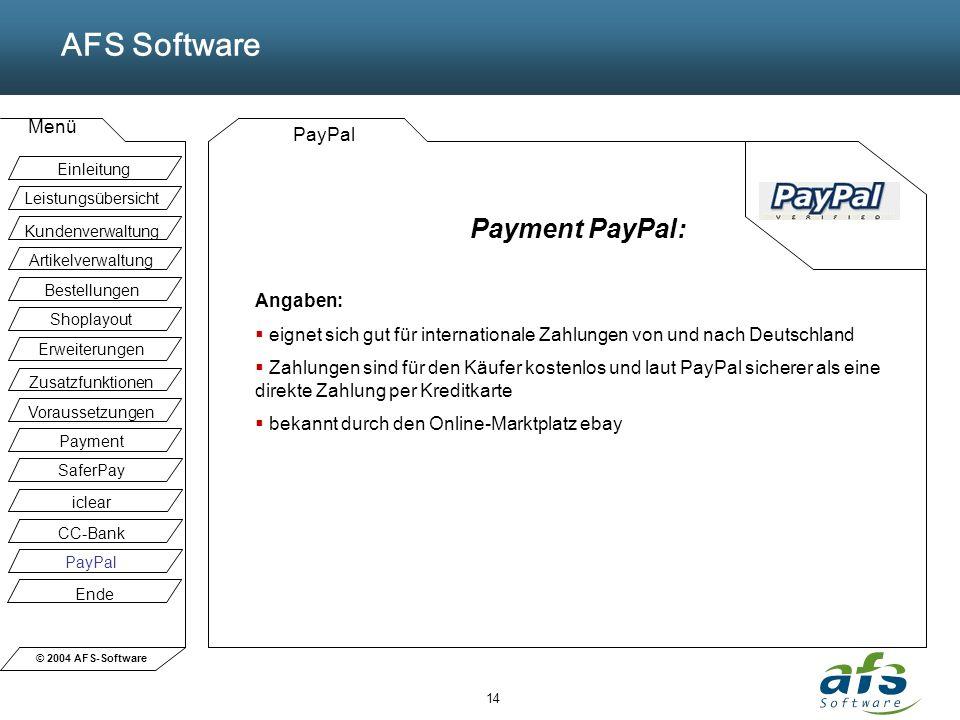 © 2004 AFS-Software AFS Software Menü 14 PayPal Payment PayPal: Angaben: eignet sich gut für internationale Zahlungen von und nach Deutschland Zahlung