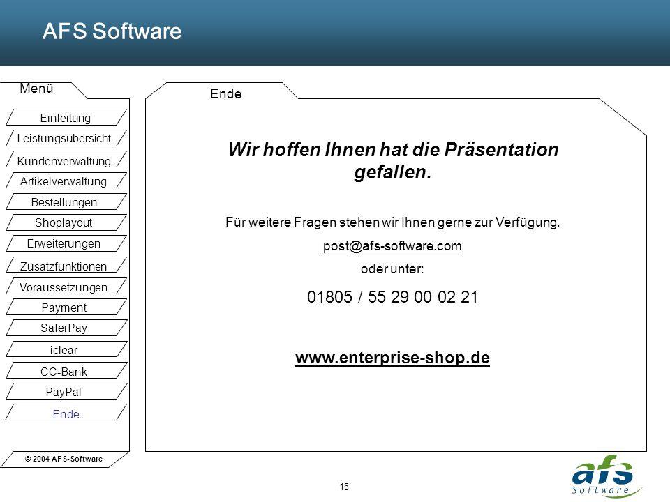 © 2004 AFS-Software AFS Software Menü 15 Ende Wir hoffen Ihnen hat die Präsentation gefallen. Für weitere Fragen stehen wir Ihnen gerne zur Verfügung.