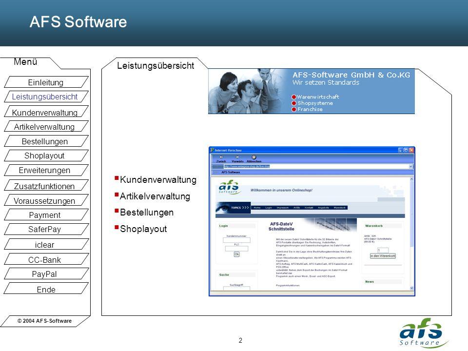 © 2004 AFS-Software AFS Software Menü 2 Leistungsübersicht Kundenverwaltung Artikelverwaltung Bestellungen Shoplayout Einleitung Leistungsübersicht Ku