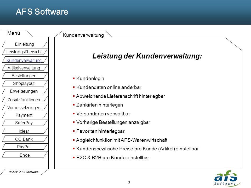 © 2004 AFS-Software AFS Software Menü 3 Kundenverwaltung Leistung der Kundenverwaltung: Kundenlogin Kundendaten online änderbar Abweichende Lieferansc