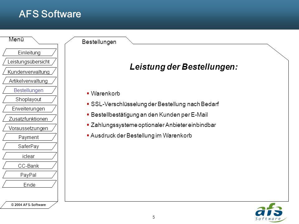 © 2004 AFS-Software AFS Software Menü 5 Bestellungen Leistung der Bestellungen: Warenkorb SSL-Verschlüsselung der Bestellung nach Bedarf Bestellbestät