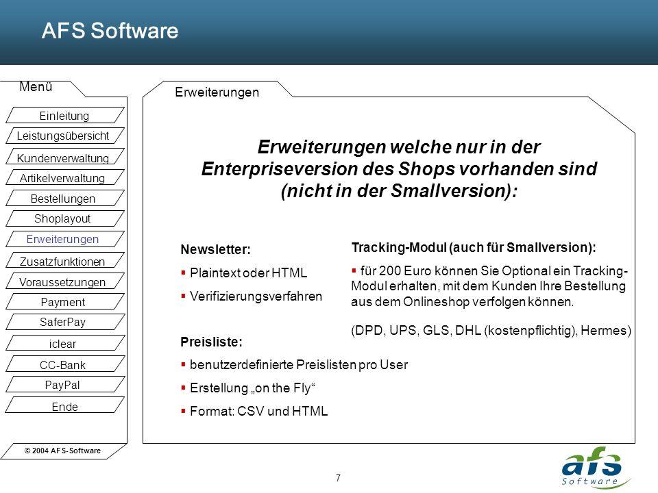 © 2004 AFS-Software AFS Software Menü 7 Erweiterungen Erweiterungen welche nur in der Enterpriseversion des Shops vorhanden sind (nicht in der Smallve