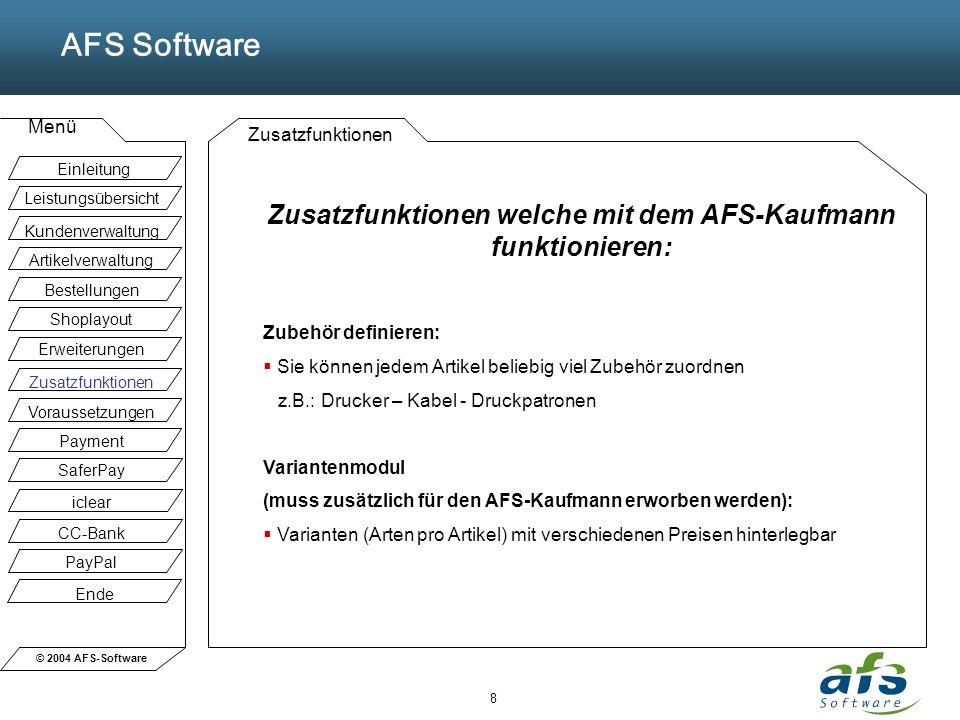 © 2004 AFS-Software AFS Software Menü 8 Zusatzfunktionen Zusatzfunktionen welche mit dem AFS-Kaufmann funktionieren: Zubehör definieren: Sie können je