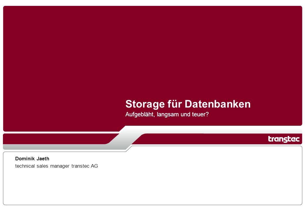 Aufgebläht, langsam und teuer? Storage für Datenbanken Dominik Jaeth technical sales manager transtec AG