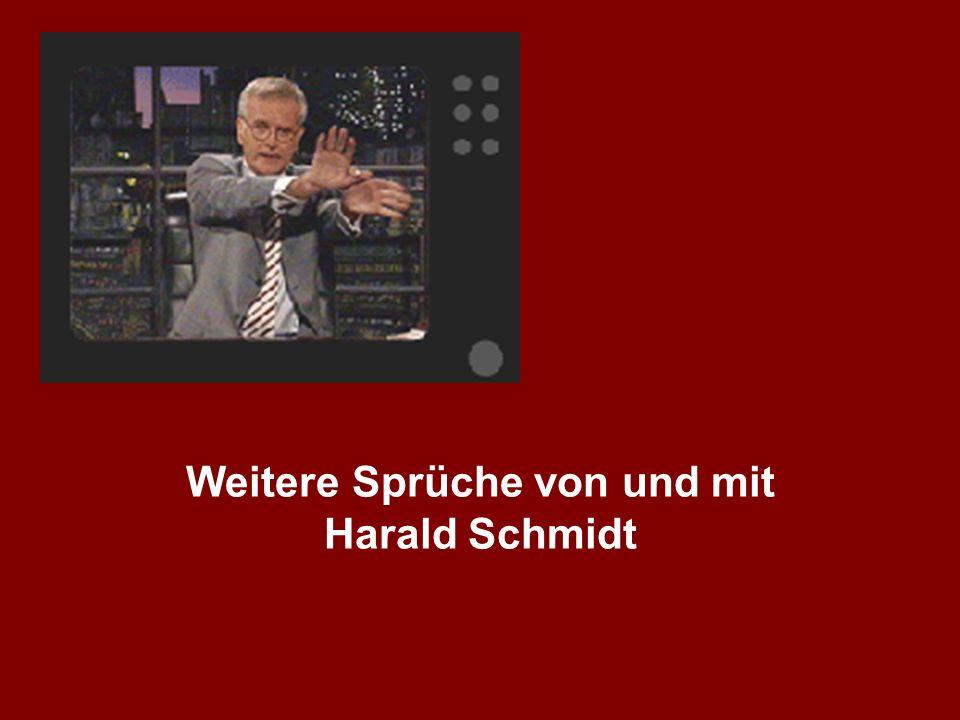 Weitere Sprüche von und mit Harald Schmidt