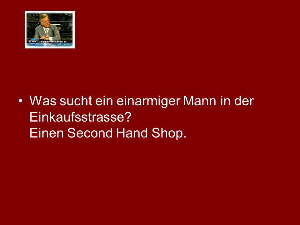 Was sucht ein einarmiger Mann in der Einkaufsstrasse? Einen Second Hand Shop.