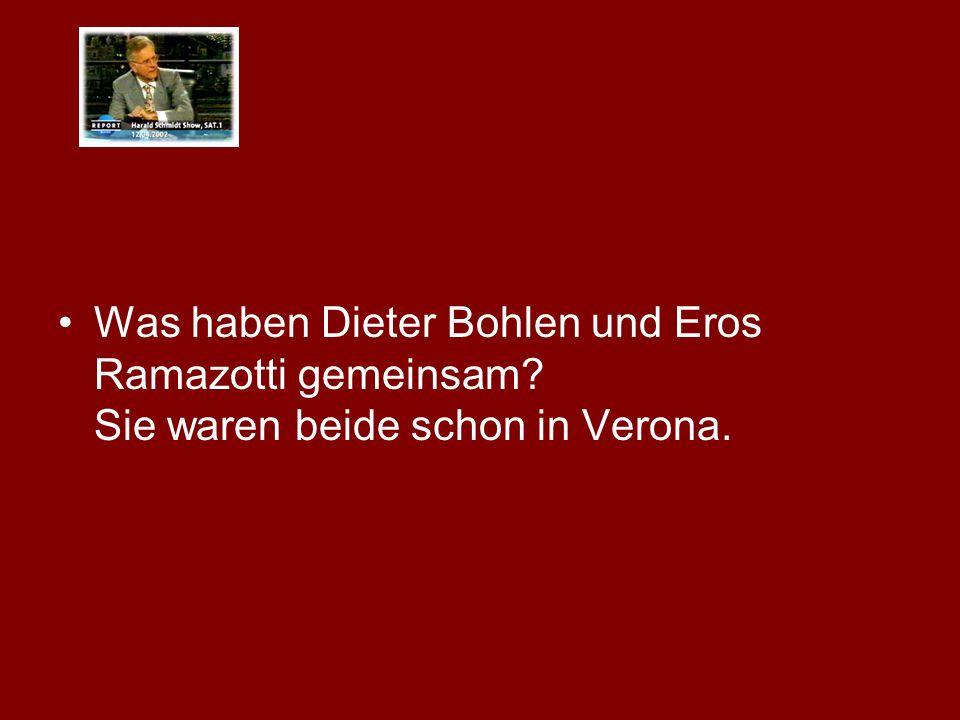 Was haben Dieter Bohlen und Eros Ramazotti gemeinsam? Sie waren beide schon in Verona.