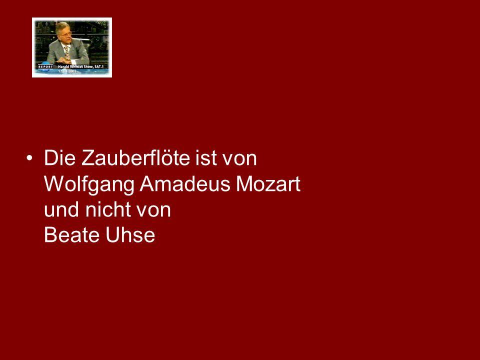 Die Zauberflöte ist von Wolfgang Amadeus Mozart und nicht von Beate Uhse
