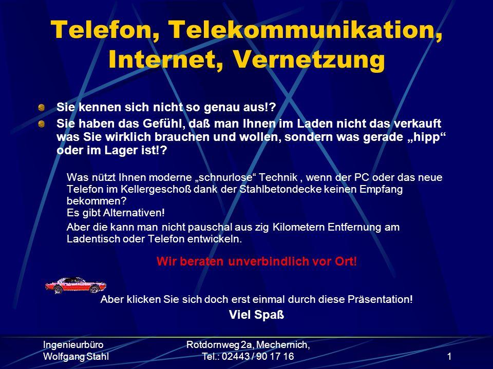 Ingenieurbüro Wolfgang Stahl Rotdornweg 2a, Mechernich, Tel.: 02443 / 90 17 161 Telefon, Telekommunikation, Internet, Vernetzung Sie kennen sich nicht