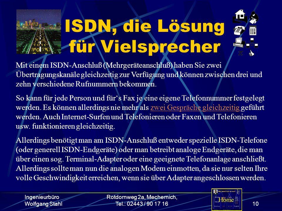 Ingenieurbüro Wolfgang Stahl Rotdornweg 2a, Mechernich, Tel.: 02443 / 90 17 1610 ISDN, die Lösung für Vielsprecher Mit einem ISDN-Anschluß (Mehrgeräte