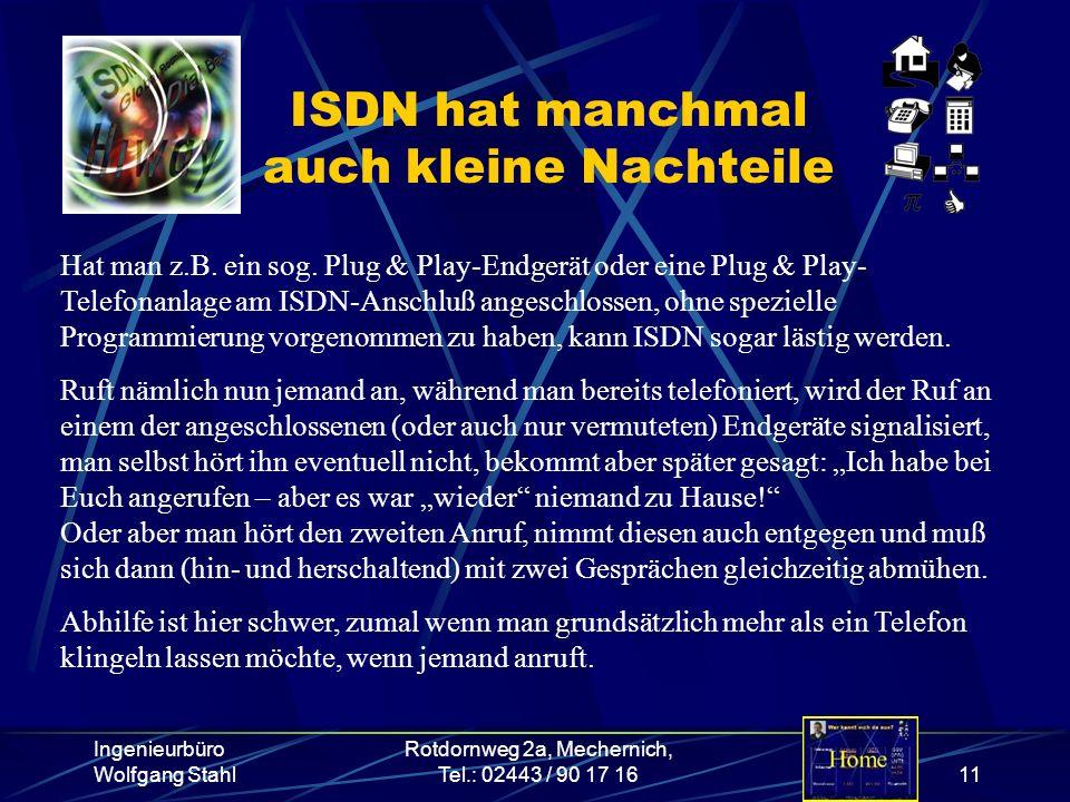 Ingenieurbüro Wolfgang Stahl Rotdornweg 2a, Mechernich, Tel.: 02443 / 90 17 1611 ISDN hat manchmal auch kleine Nachteile Hat man z.B. ein sog. Plug &