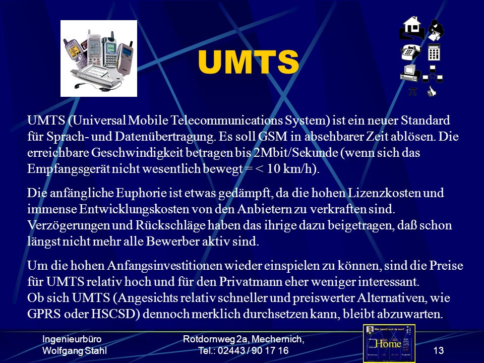 Ingenieurbüro Wolfgang Stahl Rotdornweg 2a, Mechernich, Tel.: 02443 / 90 17 1613 UMTS UMTS (Universal Mobile Telecommunications System) ist ein neuer