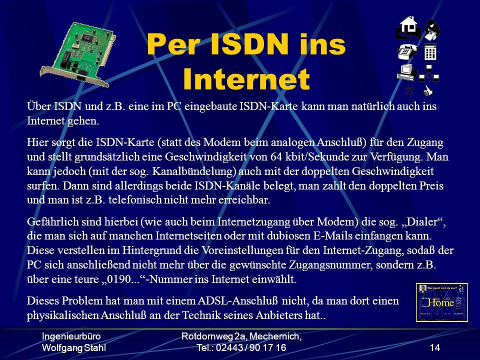 Ingenieurbüro Wolfgang Stahl Rotdornweg 2a, Mechernich, Tel.: 02443 / 90 17 1614 Per ISDN ins Internet Über ISDN und z.B. eine im PC eingebaute ISDN-K