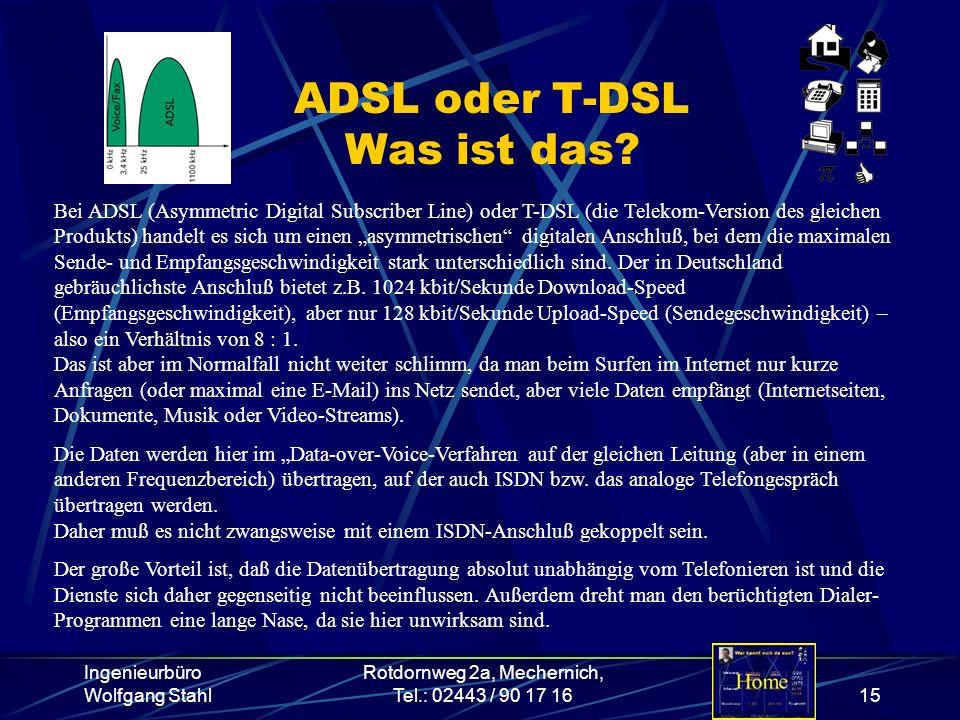 Ingenieurbüro Wolfgang Stahl Rotdornweg 2a, Mechernich, Tel.: 02443 / 90 17 1615 ADSL oder T-DSL Was ist das? Bei ADSL (Asymmetric Digital Subscriber