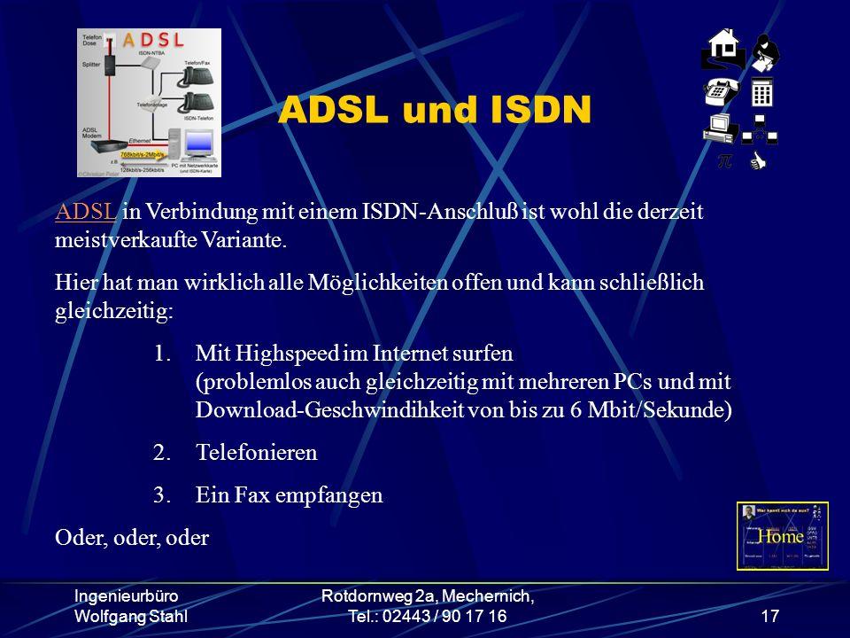 Ingenieurbüro Wolfgang Stahl Rotdornweg 2a, Mechernich, Tel.: 02443 / 90 17 1617 ADSL und ISDN ADSLADSL in Verbindung mit einem ISDN-Anschluß ist wohl